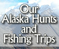 our alaska hunts and fishing trips